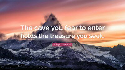 1702809-joseph-campbell-quote-the-cave-you-fear-to-enter-holds-the833331516.jpg