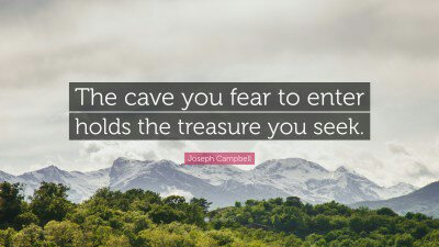 1702810-joseph-campbell-quote-the-cave-you-fear-to-enter-holds-the383244185.jpg
