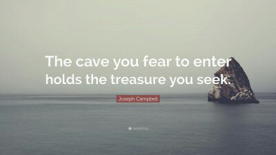 1702811-joseph-campbell-quote-the-cave-you-fear-to-enter-holds-the-1217209950.jpg