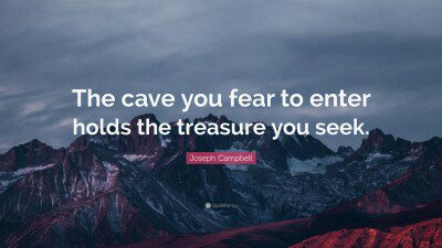 2005802-joseph-campbell-quote-the-cave-you-fear-to-enter-holds-the98146381.jpg
