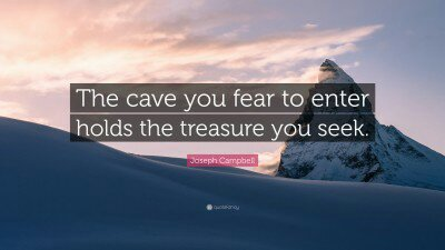 2005803-joseph-campbell-quote-the-cave-you-fear-to-enter-holds-the309046307.jpg