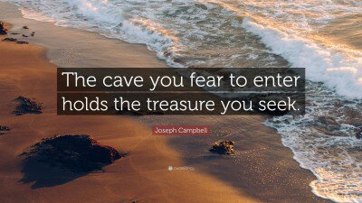 2005805-joseph-campbell-quote-the-cave-you-fear-to-enter-holds-the891088169.jpg
