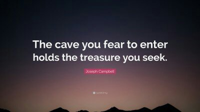 4678112-joseph-campbell-quote-the-cave-you-fear-to-enter-holds-the2067155613.jpg